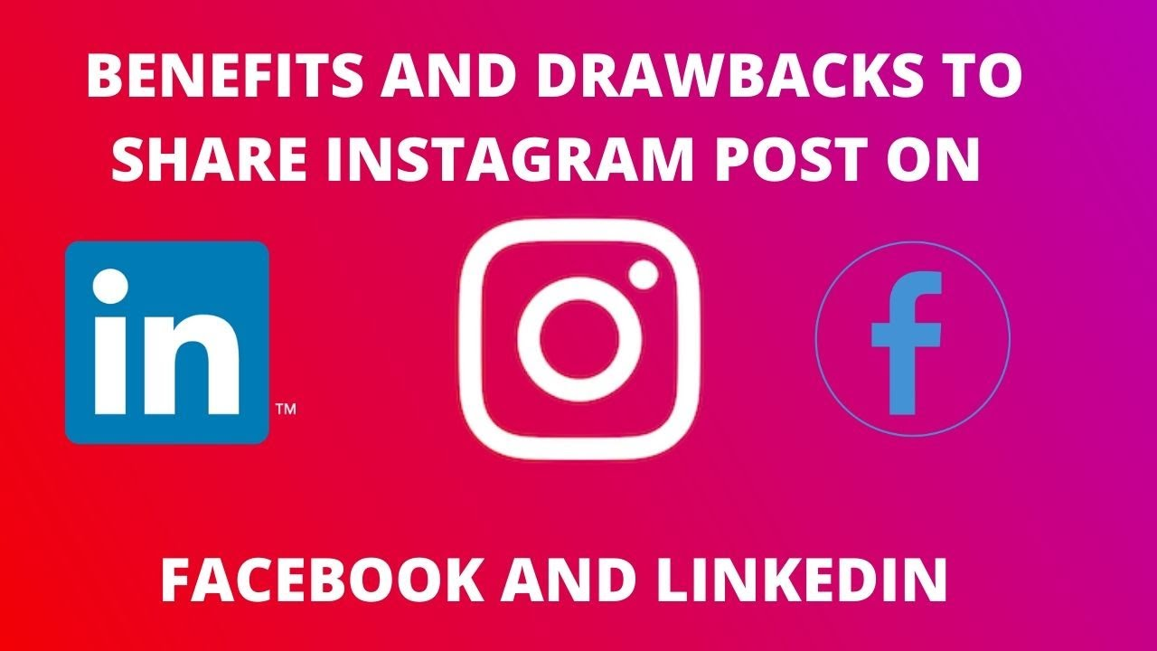 Benefits and Drawbacks to share Instagram post on facebook and LinkedIn