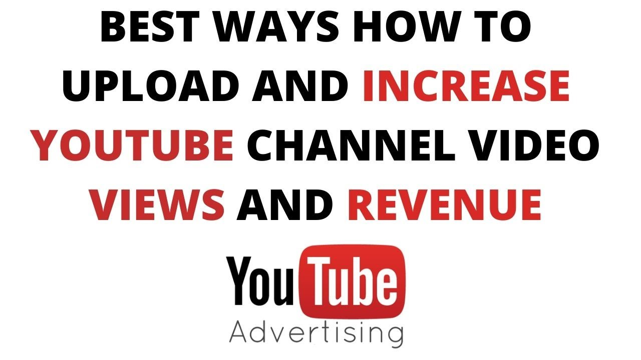 Best Ways How to upload and increase YouTube channel video views and revenue