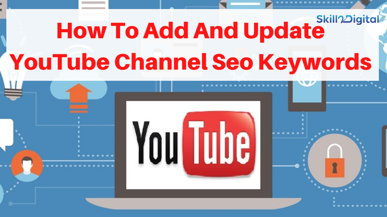 How To Add And Update YouTube Channel Seo Keywords  increase youtube traffic and ranking