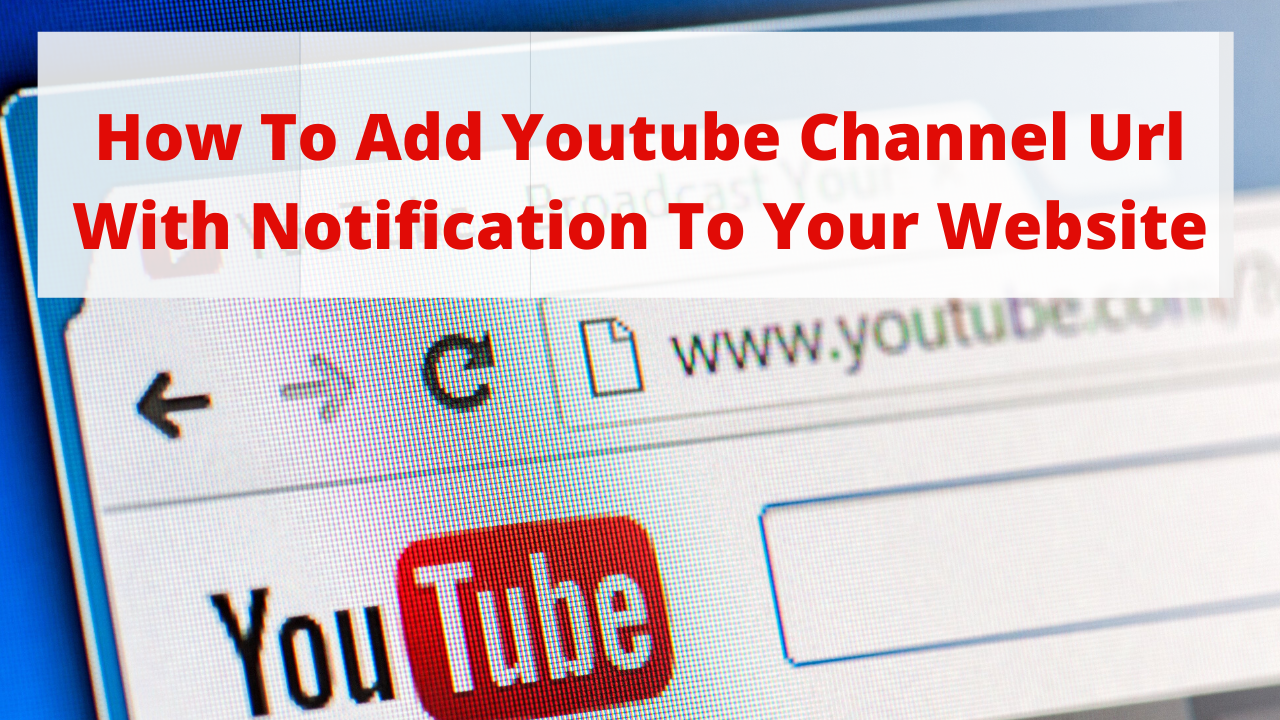 How to add YouTube channel url with notification to your website