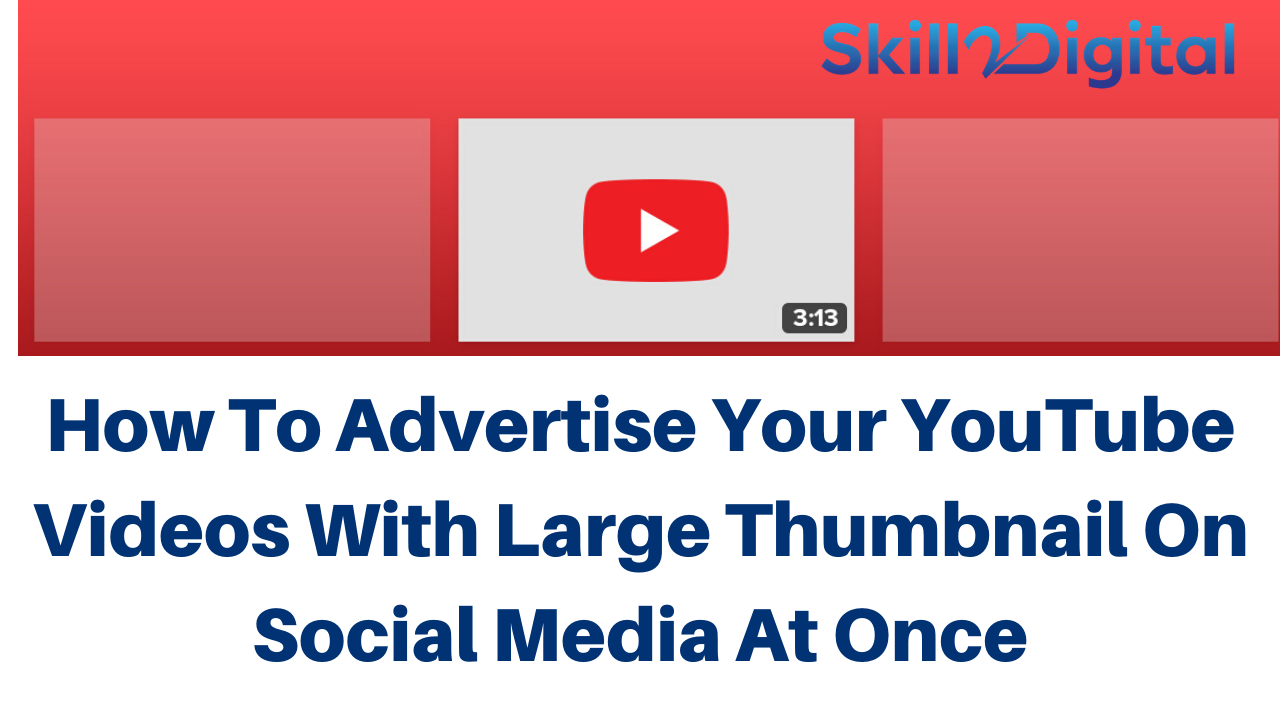 How To Advertise Your YouTube Videos With Large Thumbnail On Social Media At Once