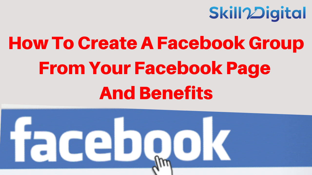 How To Create A Facebook Group From Your Facebook Page And Benefits