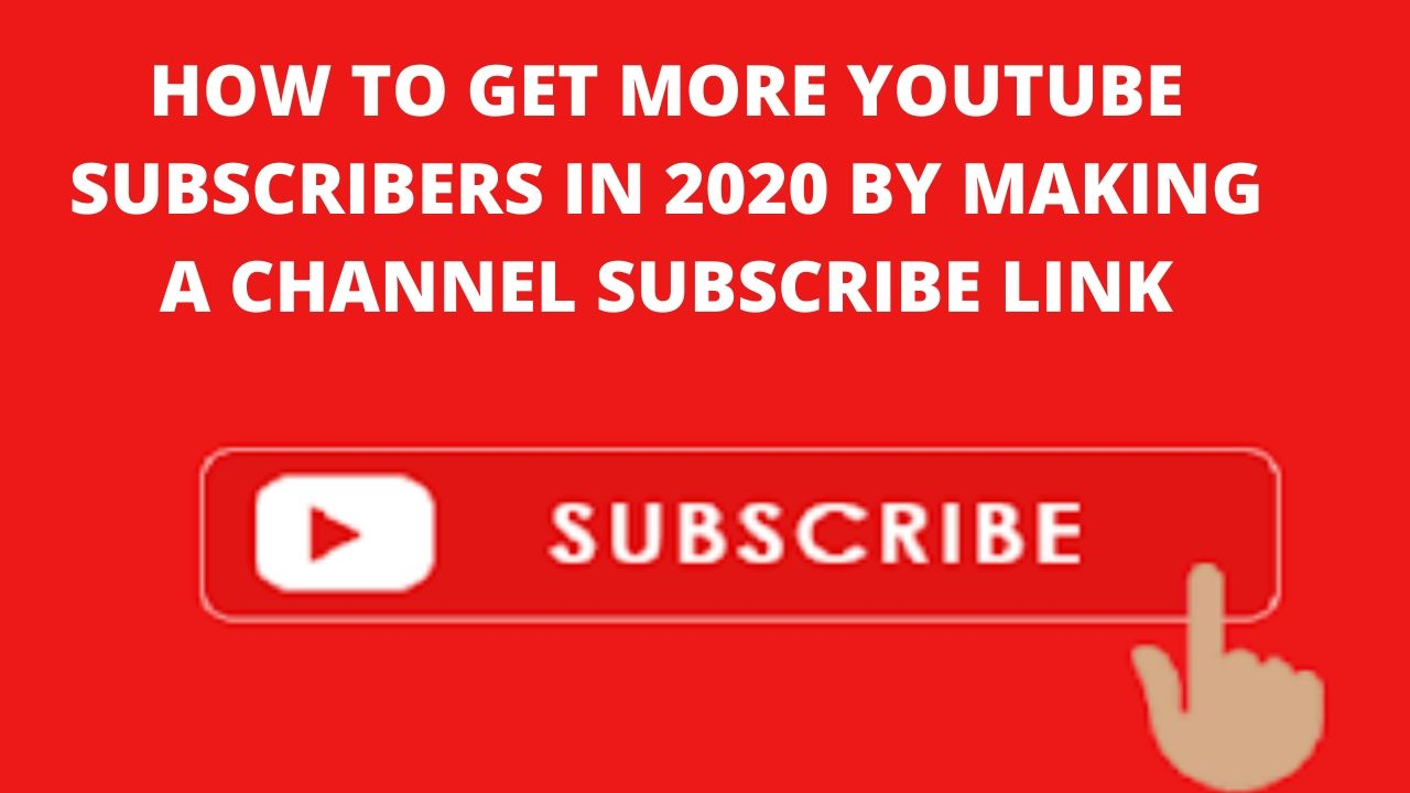 How To Get More YouTube Subscribers In 2020 By Making A Channel Subscribe Link