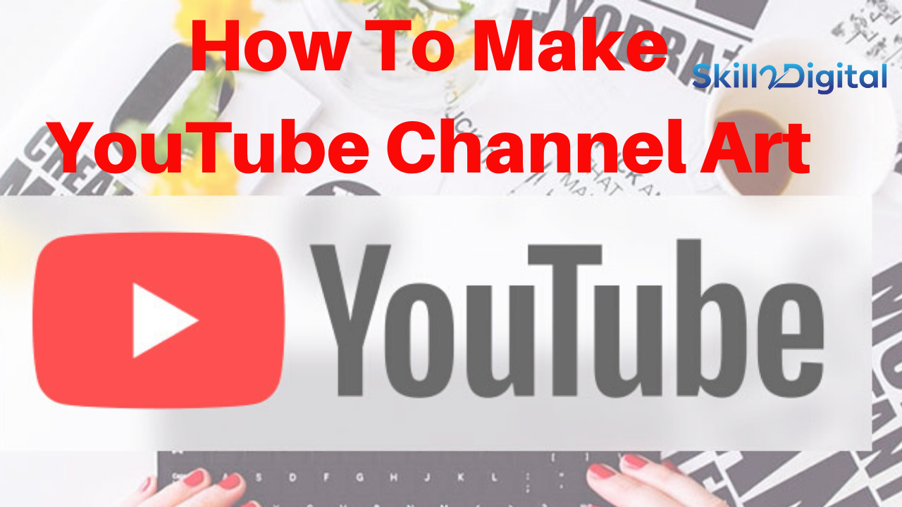 How To Make YouTube Channel Art for free online  Create YouTube Banners for Free in Minutes