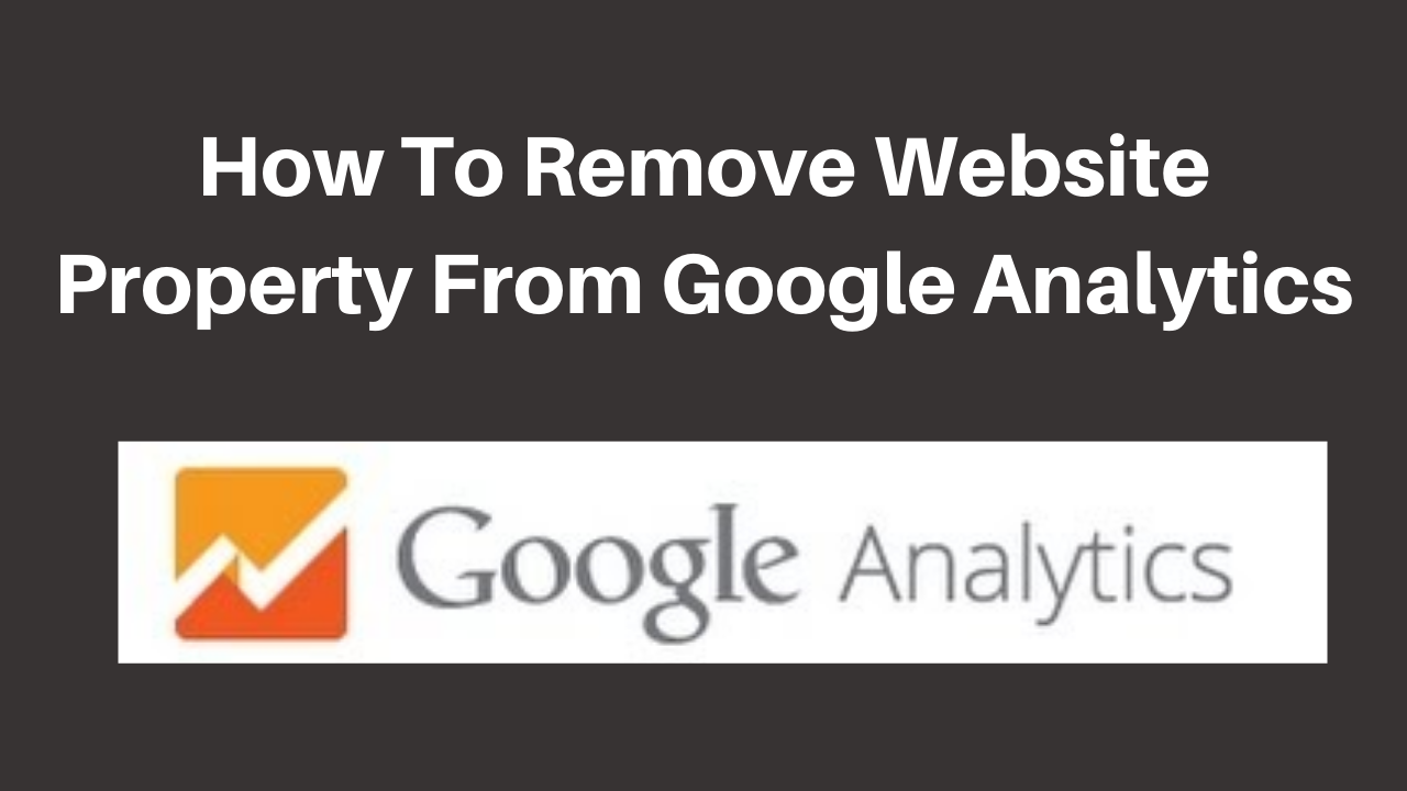 How to remove website property from google analytics