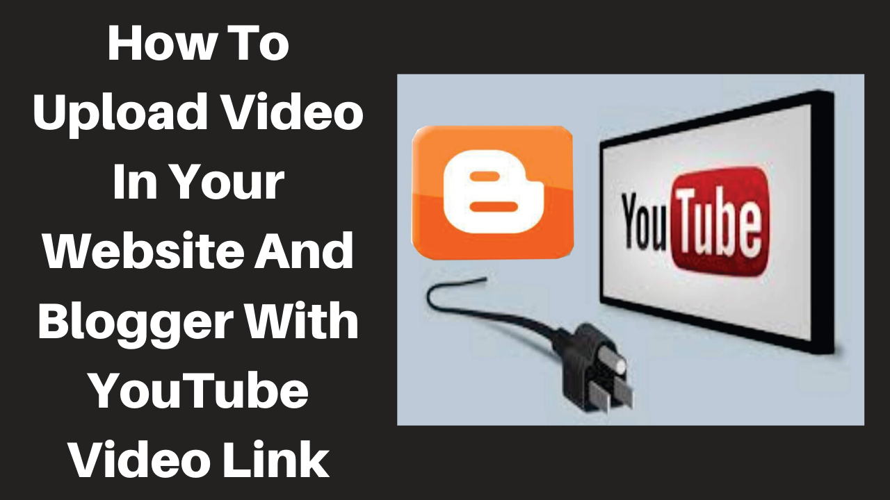How To Upload Video In Your Website And Blogger With YouTube Video Link