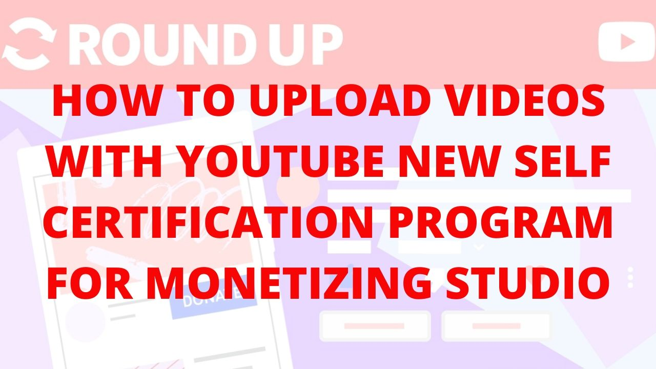 How To Upload Videos with YouTube New Self-Certification Program for Monetizing Studio