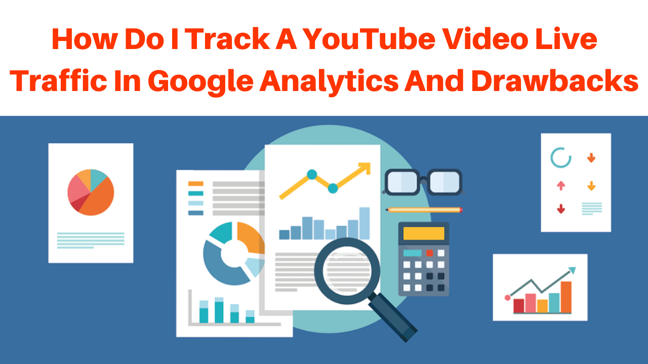 How do I track a YouTube video live traffic in Google Analytics and drawbacks