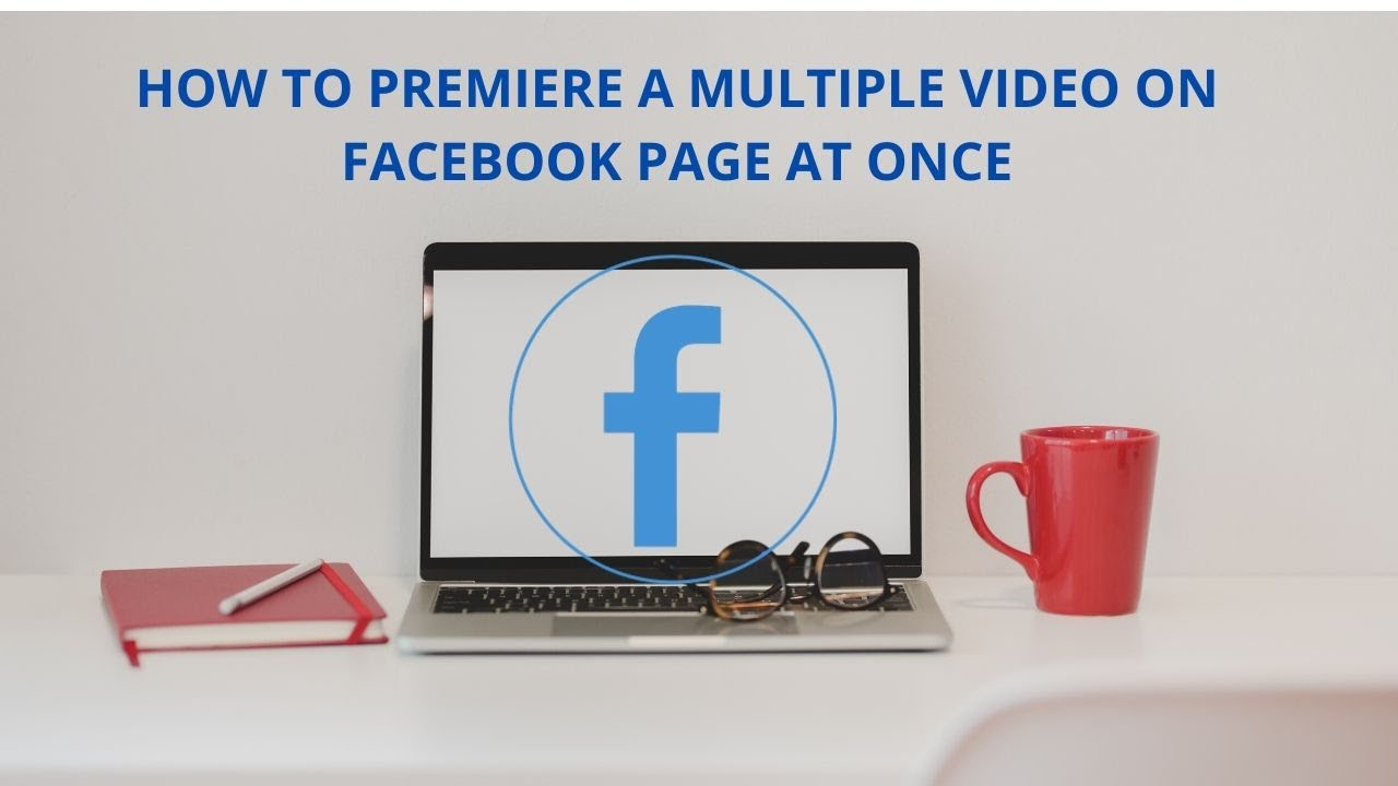How to Premiere a multiple Video On Facebook Page at once