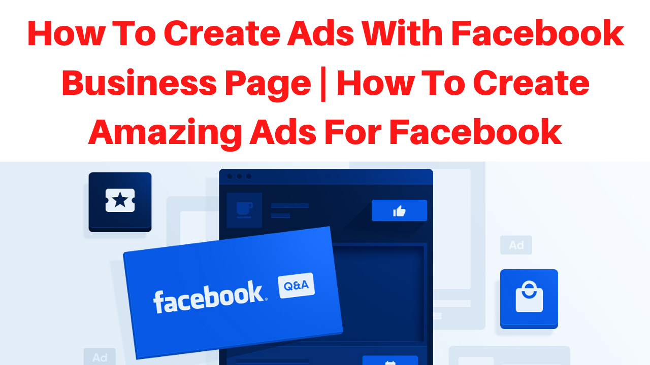 How to create ads with facebook business page | How to Create Amazing Ads for Facebook