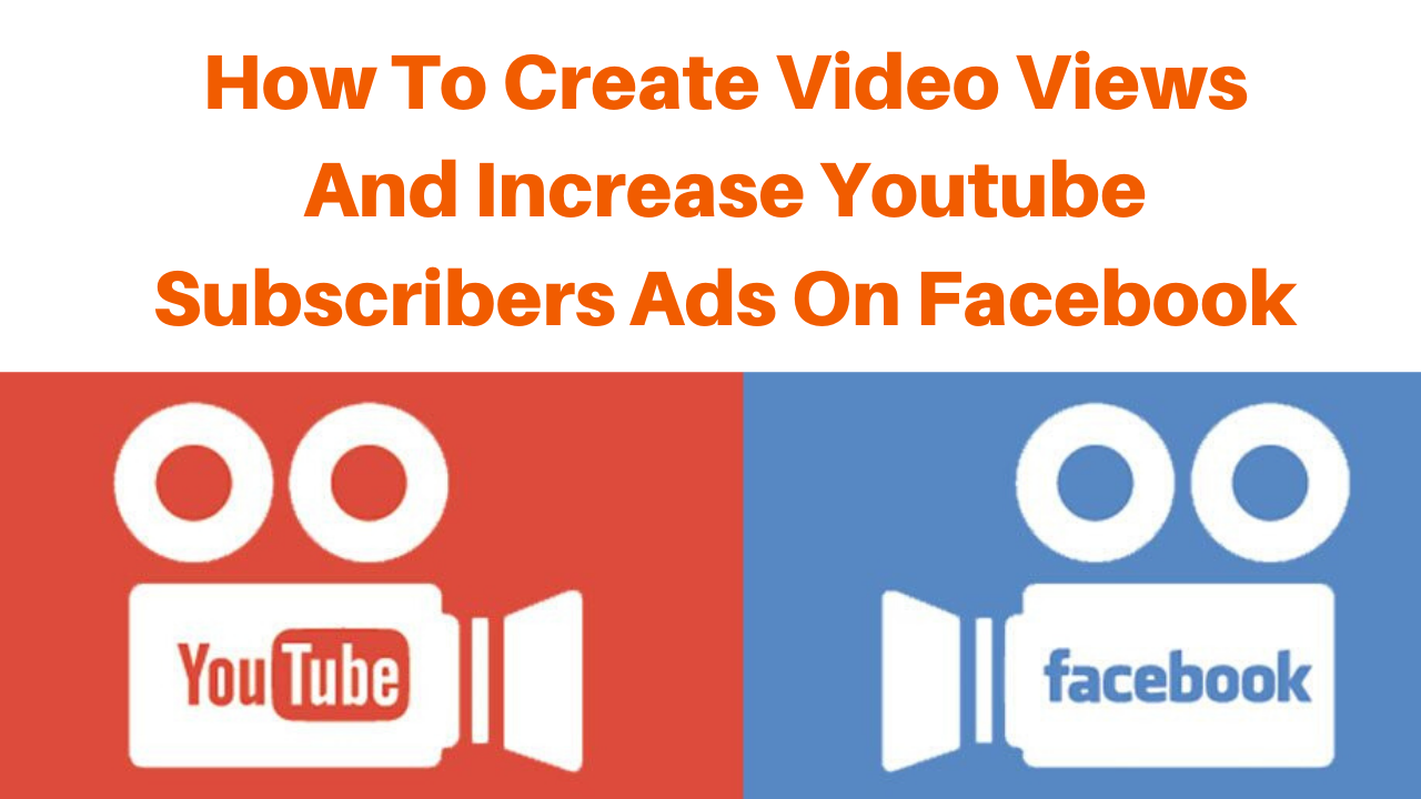 How to create video views and increase youtube subscribers Ads on facebook