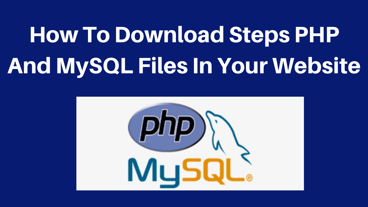 How To Download Steps PHP And MySQL Files In Your Website