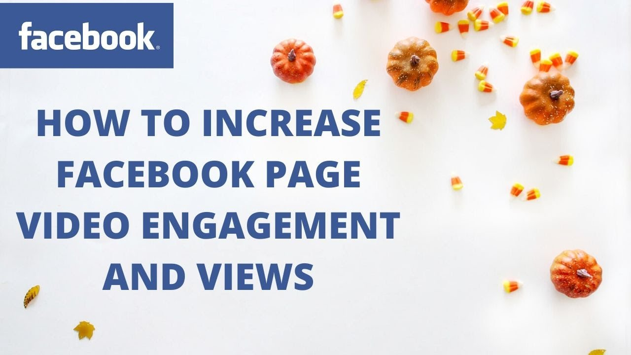 How to increase Facebook page video engagement