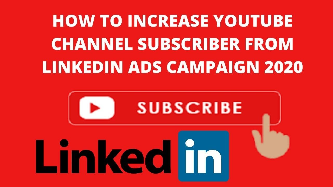 How to increase youtube channel subscriber from linkedin ads campaign 2020