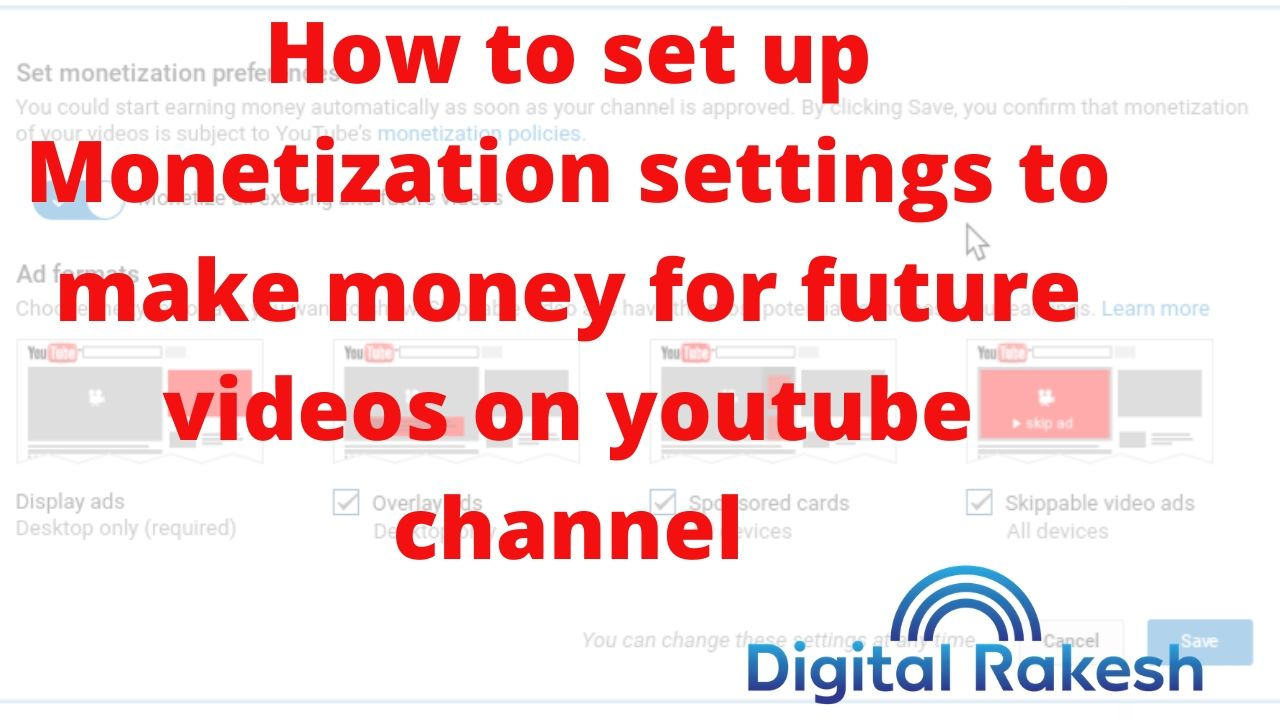 How to set up Monetization settings to make money for future videos on youtube channel