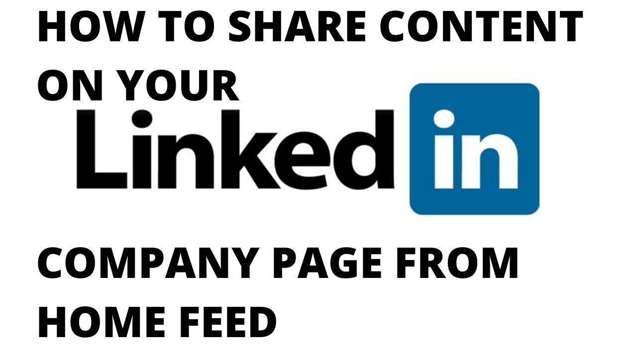How to share content on your linkedin company page from home feed