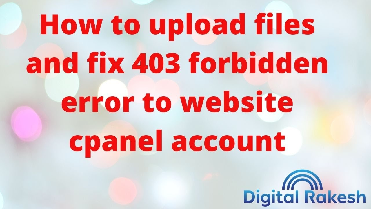 How to upload files and fix 403 forbidden error to website cpanel account