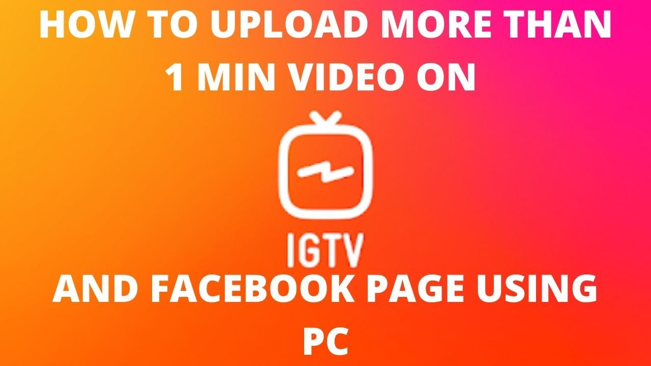 How to upload more than 1 min video on instagram igtv and facebook page using pc
