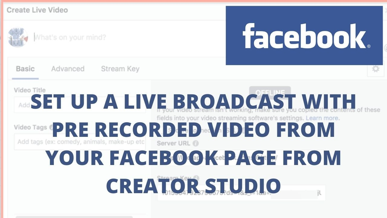 Set up a live broadcast with pre recorded video from your facebook Page from creator studio