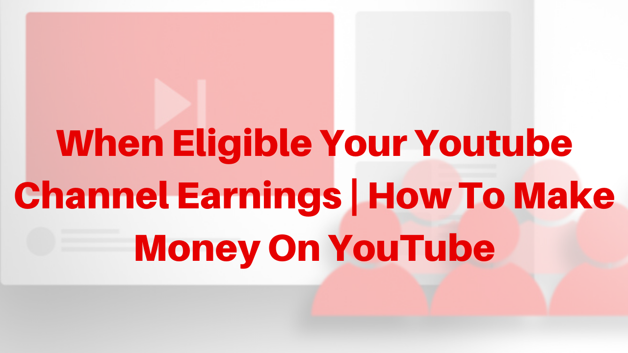when eligible your youtube channel earning
